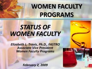 STATUS OF  WOMEN FACULTY Elizabeth L. Travis, Ph.D., FASTRO Associate Vice President
