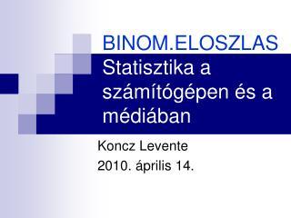BINOM.ELOSZLAS Statisztika a számítógépen és a médiában