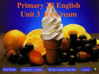 Primary 2B English Unit 3  Ice Cream