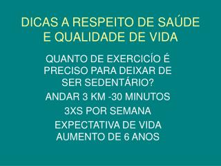 DICAS A RESPEITO DE SAÚDE E QUALIDADE DE VIDA