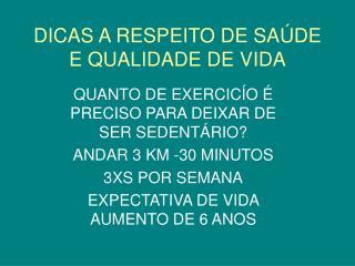 DICAS A RESPEITO DE SA�DE E QUALIDADE DE VIDA