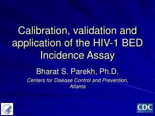 Calibration, validation and application of the HIV-1 BED Incidence Assay