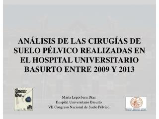 Marta  Legorburu  Díaz Hospital Universitario Basurto VII Congreso Nacional de Suelo Pélvico