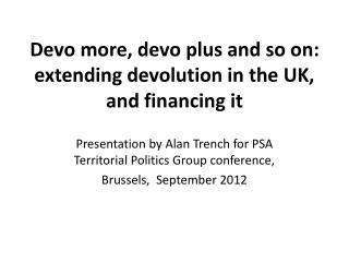 Devo more, devo plus and so on: extending devolution in the UK, and financing it