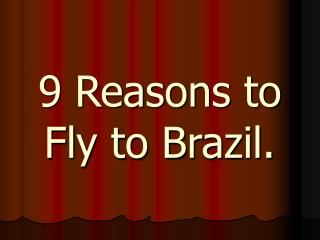9 Reasons to Fly to Brazil.