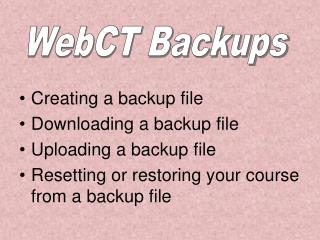 Creating a backup file Downloading a backup file Uploading a backup file