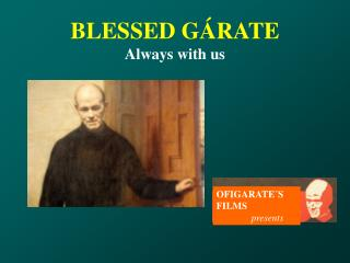BLESSED GÁRATE Always with us