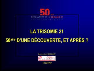 LA TRISOMIE21 50 aire  D'UNE DÉCOUVERTE, ET APRÈS ?