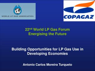 Building Opportunities for LP Gas Use in  Developing Economies Antonio Carlos Moreira Turqueto
