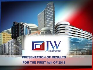 PRESENTATION OF RESULTS  FOR THE FIRST half OF 2013