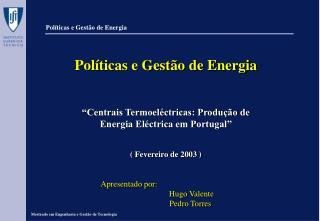 """Políticas e Gestão de Energia     """"Centrais Termoeléctricas: Produção de"""