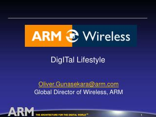 Oliver.Gunasekara@arm Global Director of Wireless, ARM