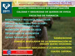 GRUPO CONSOLIDADO DE INVESTIGACIÓN CALIDAD Y SEGURIDAD DE QUESOS DE OVEJA FACULTAD DE FARMACIA