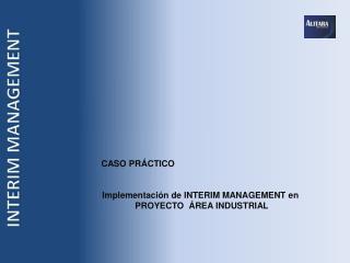 CASO PRÁCTICO  Implementación de INTERIM MANAGEMENT en  PROYECTO  ÁREA  INDUSTRIAL