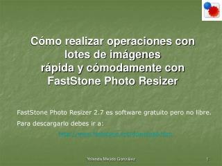 Cómo realizar operaciones con lotes de imágenes  rápida y cómodamente con  FastStone Photo Resizer