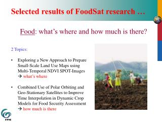 Selected results of FoodSat research … Food : what's where and how much is there? 2 Topics:
