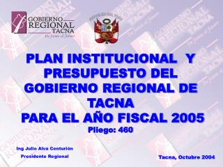 PLAN INSTITUCIONAL  Y PRESUPUESTO DEL GOBIERNO REGIONAL DE TACNA  PARA EL AÑO FISCAL 2005
