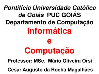 Professor:  MSc .  Mário Oliveira  Orsi Cesar Augusto da Rocha Magalhães