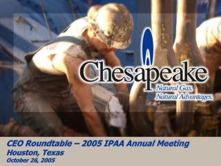 CEO Roundtable – 2005 IPAA Annual Meeting Houston, Texas October 26, 2005