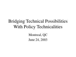 Bridging Technical Possibilities With Policy Technicalities