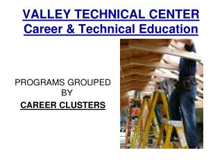 VALLEY TECHNICAL CENTER Career & Technical Education