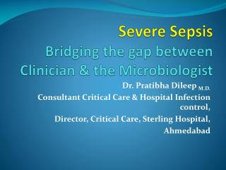 Severe Sepsis Bridging the gap between Clinician & the Microbiologist