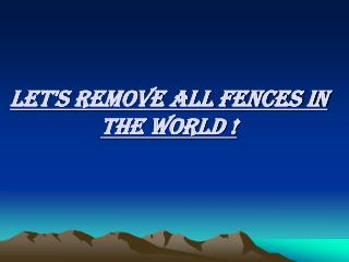 Let's remove all fences in  the world !