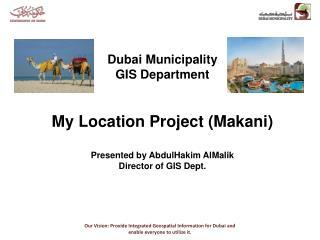 Dubai Municipality GIS Department My Location Project (Makani) Presented by AbdulHakim AlMalik