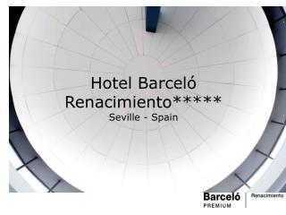 Hotel Barceló Renacimiento***** Seville - Spain