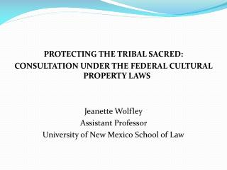 PROTECTING THE TRIBAL SACRED: CONSULTATION UNDER THE FEDERAL CULTURAL PROPERTY LAWS