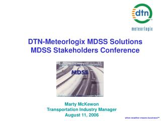 DTN-Meteorlogix MDSS Solutions  MDSS Stakeholders Conference