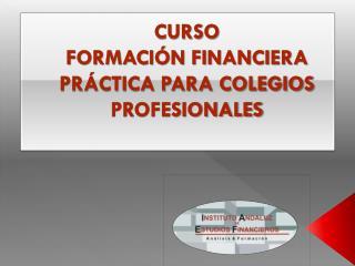 CURSO  FORMACIÓN FINANCIERA PRÁCTICA PARA COLEGIOS PROFESIONALES