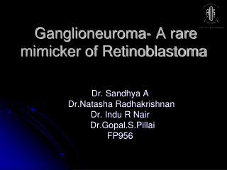 Ganglioneuroma- A rare  mimicker of Retinoblastoma