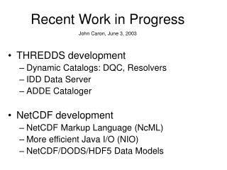 THREDDS development Dynamic Catalogs: DQC, Resolvers IDD Data Server ADDE Cataloger