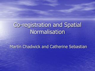 Co-registration and Spatial Normalisation