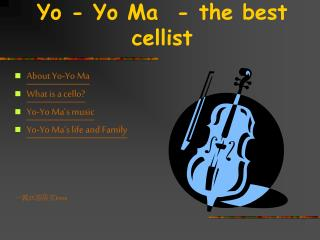 Yo - Yo Ma  - the best cellist