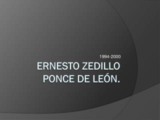 Ernesto Zedillo Ponce de León.
