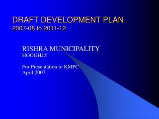 DRAFT DEVELOPMENT PLAN 2007-08 to 2011-12