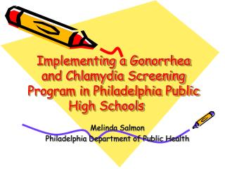 Implementing a Gonorrhea and Chlamydia Screening Program in Philadelphia Public High Schools