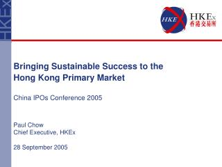 Bringing Sustainable Success to the Hong Kong Primary Market China IPOs Conference 2005