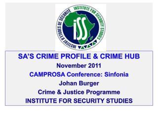 SA�s crime profile & CRIME HUB N ovember  2011 CAMPROSA  Conference:  Sinfonia Johan  B urger