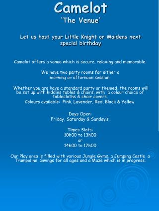 Camelot  �The Venue� Let us host your Little Knight or Maidens next special birthday