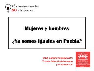 Mujeres y hombres   ¿Ya somos iguales en Puebla?