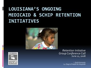 Louisiana s ongoing Medicaid  SCHIP retention initiatives