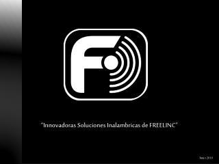 """""""Innovadoras Soluciones Inalambricas de FREELINC"""""""