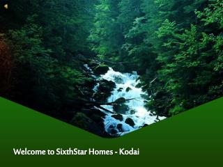 Welcome to SixthStar Homes -  Kodai