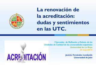 La renovación de  la acreditación:  dudas y sentimientos en las UTC.