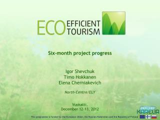 Igor  Shevchuk Timo Hokkanen Elena Cherniakevich North-Centre/ELY Vuokatti ,  December 12-13, 2012