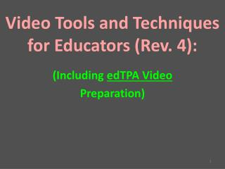 Video Tools and Techniques for Educators (Rev. 4): (Including  edTPA Video Preparation)