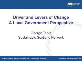 Driver and Levers of Change A Local Government Perspective George Tarvit